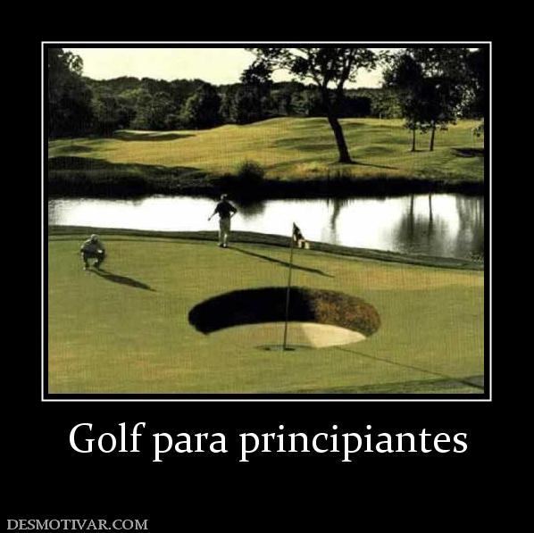 Desmotivaciones Golf para principiantes