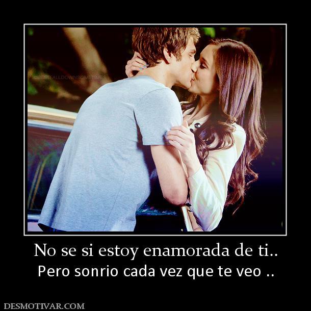 No Se Si Estoy Enamorada De Ti Pero Sonrio Cada Vez Que Te ...