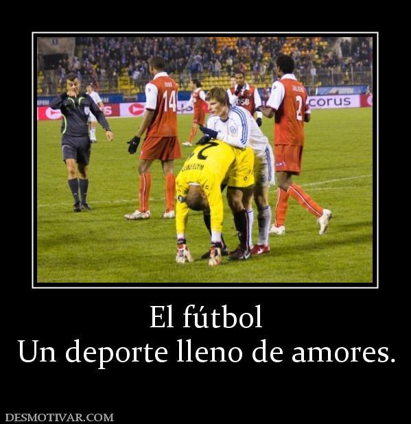 Desmotivaciones El fútbol Un deporte lleno de amores.