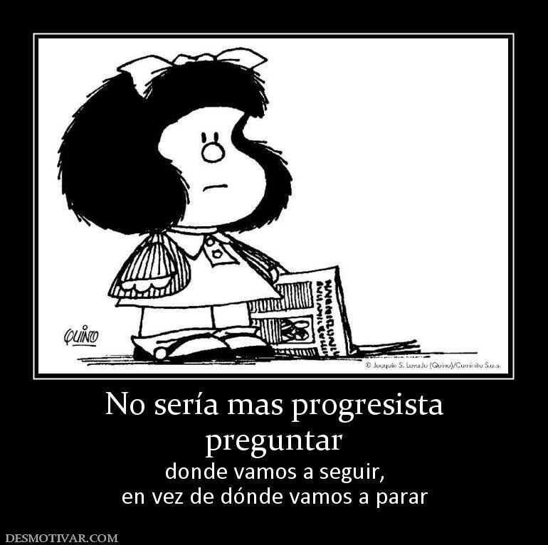 No sería mas progresista preguntar donde vamos a seguir, en vez de ...