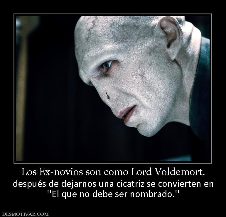 Los Ex Novios Son  O Lord Voldemort  Despu  S De Dejarnos Una