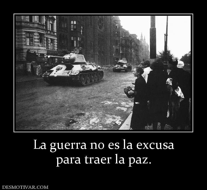 la Guerra es la Paz la Guerra no es la Excusa Para
