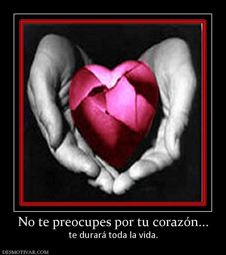 Desmotivaciones No te preocupes por tu corazón... te durará toda la ...