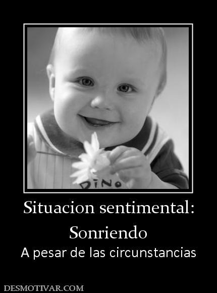 Situacion sentimental: Sonriendo A pesar de las circunstancias