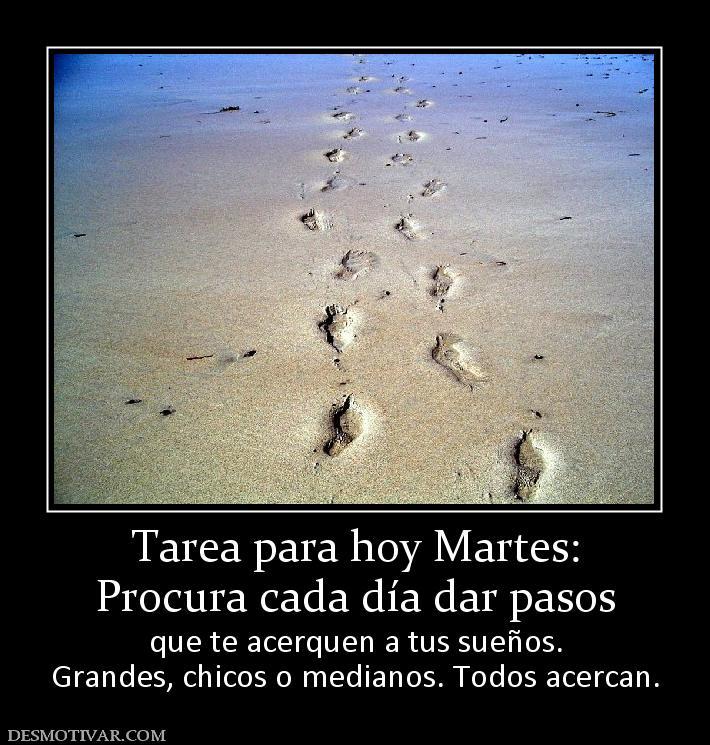 Tarea para hoy Martes: Procura cada día dar pasos que te acerquen a ...