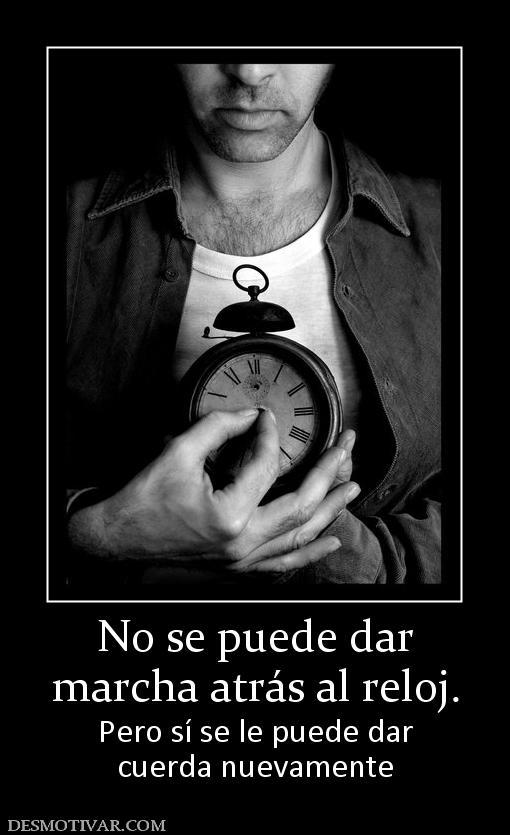 ===Para esa persona tan especial...=== - Página 2 53601_no_se_puede_dar_marcha_atras_al_reloj