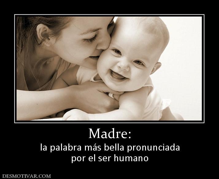 Desmotivaciones Madre: la palabra más bella pronunciada
