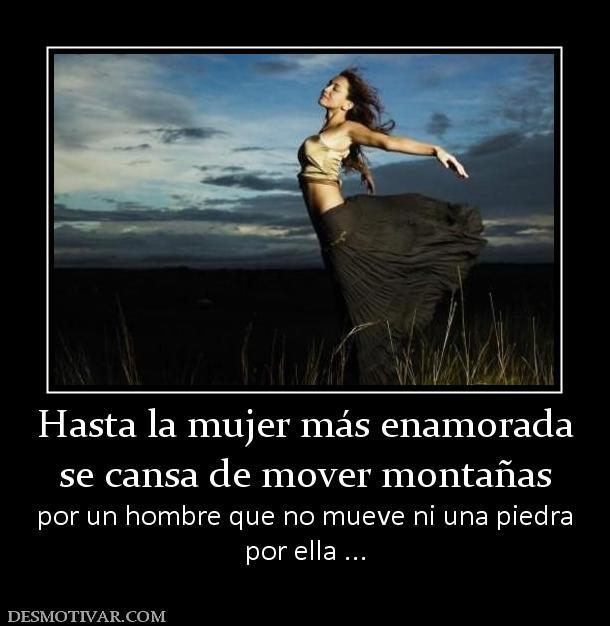Hasta la mujer más enamorada se cansa de mover montañas por un ...