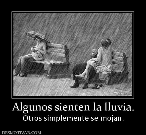 Desmotivaciones Algunos sienten la lluvia. Otros simplemente se mojan.