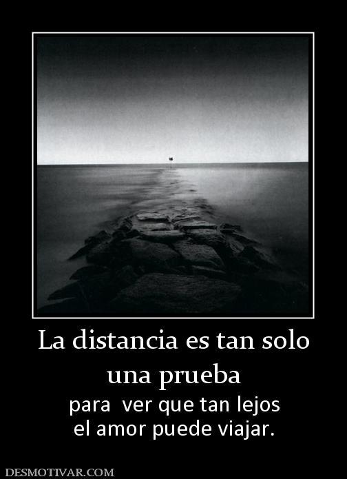 La distancia es tan solo una prueba para ver que tan lejos el amor ...
