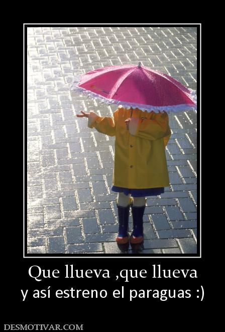 Que llueva ,que llueva y así estreno el paraguas :)