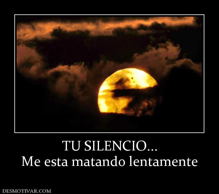 TU SILENCIO... Me esta matando lentamente