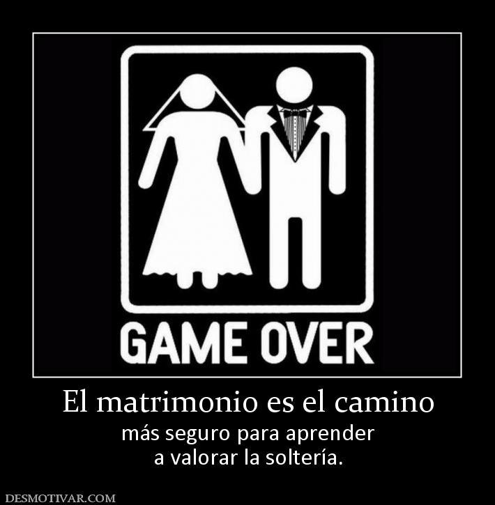 Desmotivaciones El matrimonio es el camino m�s seguro para ...