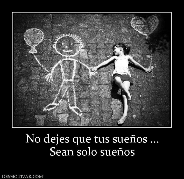 77634_no_dejes_que_tus_suenos__sean_solo_suenos.jpg