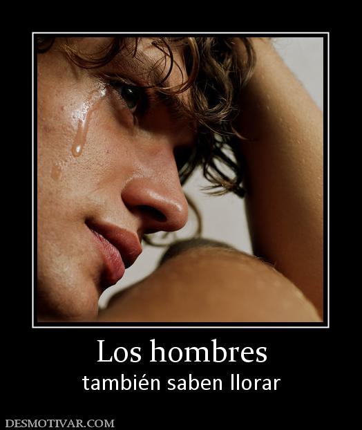 etiquetas hombres sentimientos los hombres también saben llorar ...