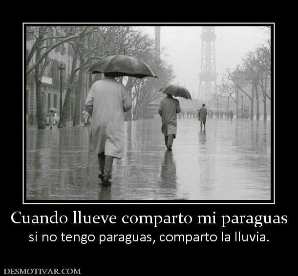 Desmotivaciones Cuando Llueve Comparto Mi Paraguas Si No