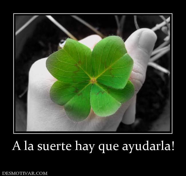 Desmotivaciones a la suerte hay que ayudarla - Como ahuyentar la mala suerte ...