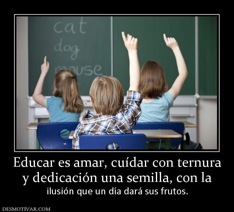 Educar es amar, cuídar con ternura y dedicación una semilla, con la