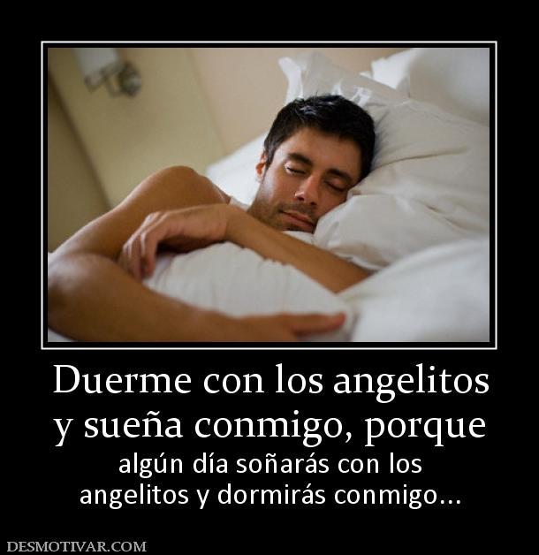 Duerme con los angelitos y sueña conmigo, porque algún día ...