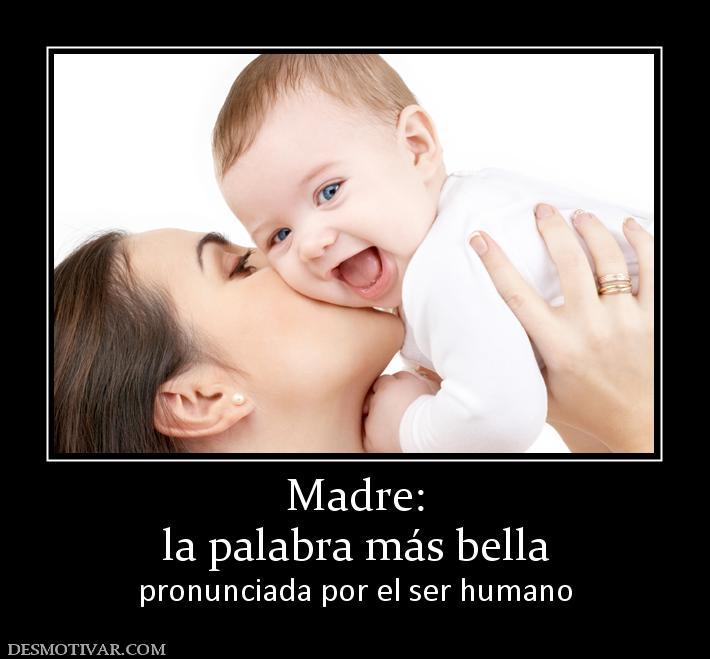Desmotivaciones Madre: la palabra más bella pronunciada por el ser ...