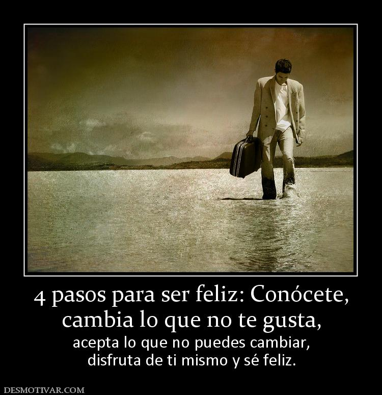 pasos para ser feliz: Conócete, cambia lo que no te gusta, acepta ...